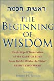 The Beginning of Wisdom : Unabridged Translation of the Gate of Love from Rabbi Eliahu de Vidas' Reshit Chochmah, de Vidas, Elijah B. M. and Benyosef, Simcha H., 0881256951