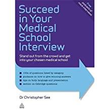 [(Succeed in Your Medical School Interview: Stand Out from the Crowd and Get into Your Chosen Medical School)]...