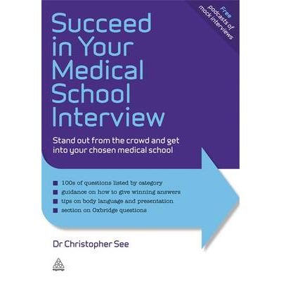 [ Succeed in Your Medical School Interview: Stand Out from the Crowd and Get Into Your Chosen Medical School See, Christopher ( Author ) ] { Paperback } 2010
