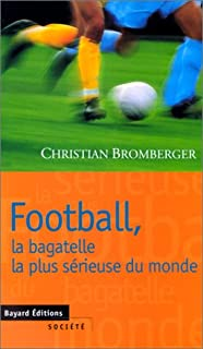Football, la bagatelle la plus sérieuse du monde, Bromberger, Christian