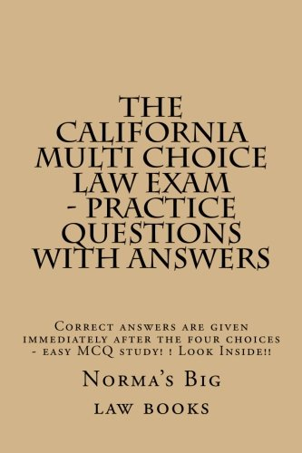 The California Multi Choice law Exam - Practice Questions With Answers: Correct answers are given immediately after the four choices - easy MCQ study! ! Look Inside!!