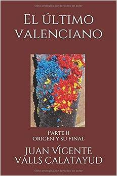 Descargar La Libreria Torrent El último Valenciano Parte Ii: Origen Y Su Final PDF Gratis