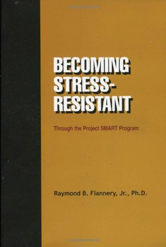 Becoming Stress-Resistant: Through the Project Smart Program by Raymond B., Jr. Flannery (2003-09-04)