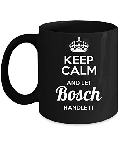 Keep Calm And Let Bosch Handle It
