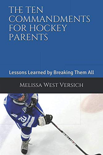 - The Ten Commandments for Hockey Parents: Lessons Learned by Breaking Them All