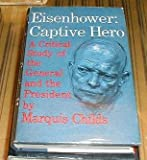img - for Eisenhower: captive hero; a critical study of the general and the President book / textbook / text book