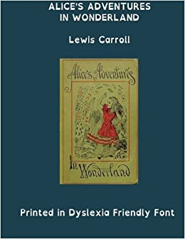 Alices Adventures In Wonderland Dyslexic Font Edition Large Print