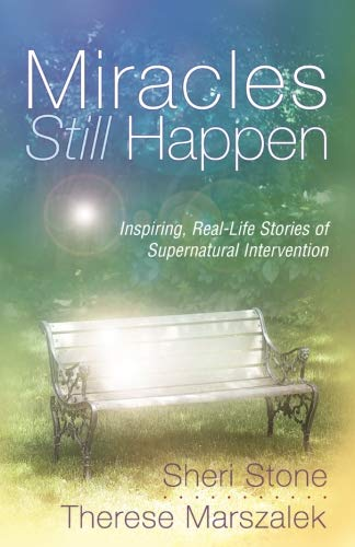 Miracles Still Happen: Inspiring Real-Life Stories of Supernatural Intervention