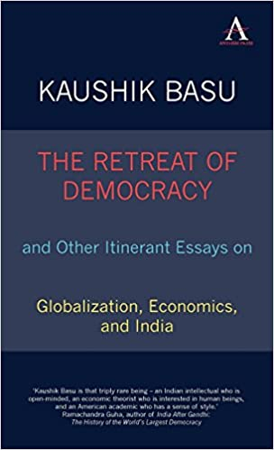 The Retreat Of Democracy And Other Itinerant Essays On Globalization  The Retreat Of Democracy And Other Itinerant Essays On Globalization  Economics And India Anthem South Asian Studies Th Edition