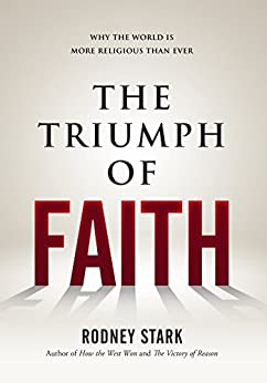 The Triumph of Faith: Why the World is More Religious Than Ever by [Stark, Rodney]