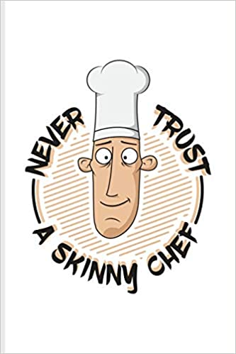 Never Trust A Skinny Chef: Funny Cooking Quotes Journal For ...