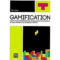 Gamification. Como Criar Experiências de Aprendizagem Engajadoras. Um Guia Completo. Do Conceito à Prática