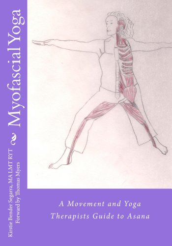Myofascial Yoga:  A movement and yoga therapists guide to asana (Yoga Bender)