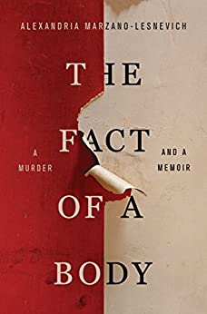 The Fact of a Body: A Murder and a Memoir by [Marzano-Lesnevich, Alexandria]