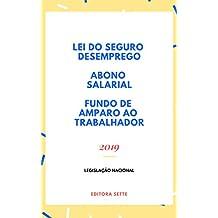 Seguro – Desemprego, Abono Salarial e Fundo de Amparo ao Trabalhador: Atualizado - 2019 (Portuguese Edition)