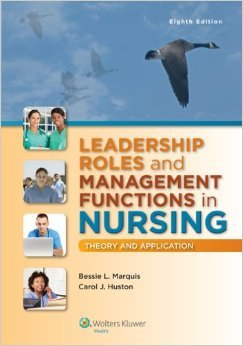 Leadership Roles and Management Functions in Nursing: Theory and Application by Bessie L Marquis RN CNAA MSN Carol J. Huston MSN MPA DPA 8 edition (Textbook ONLY, Paperback )