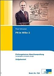 Wirtschafts- und Sozialkunde. Fit in WiSo 2: Prüfungstrainer Abschlussprüfung . Programmierte Übungsaufgaben und erläuterte Lösungen für kaufmännische Ausbildungsberufe. Aufgabenteil und Lösungsteil
