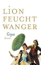Goya oder Der arge Weg der Erkenntnis: Roman (Feuchtwanger GW in Einzelbänden 13)