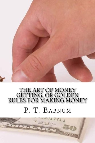 The Art of Money Getting, or Golden Rules for Making Money