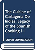The Cuisine of Cartagena De Indias: Legacy of the Spanish Cooking in Colombia
