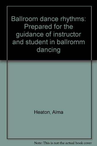 Ballroom Dance Rhythms: Prepared For The Guidance Of Instructor And Student In Ballromm Dancing