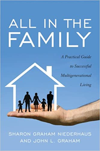 All In The Family: A Practical Guide To Successful Multigenerational Living:  Sharon Graham Niederhaus, John L. Graham: 9781589798021: Amazon.com: Books