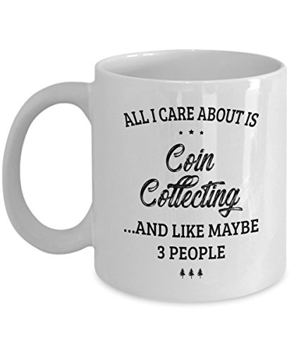 Coin Collecting Mug - I Care And Like Maybe 3 People - Funny Novelty Ceramic Coffee & Tea Cup Cool Gifts for Men or Women with Gift Box