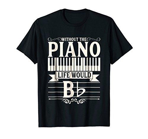 - Funny Piano Gift Shirt Pianist Life Would B Flat Tee