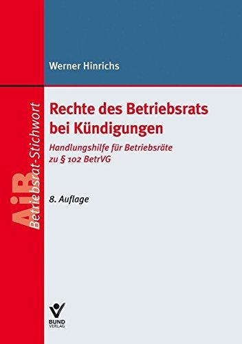 Rechte des Betriebsrats bei Kündigungen: Handlungshilfe für Betriebsräte zu § 102 BetrVG (AiB-Stichwort) Taschenbuch – 15. Juni 2016 Werner Hinrichs Bund-Verlag 3766365460 Arbeit