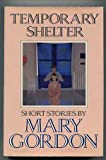 Temporary Shelter, Mary Gordon, 0394555201