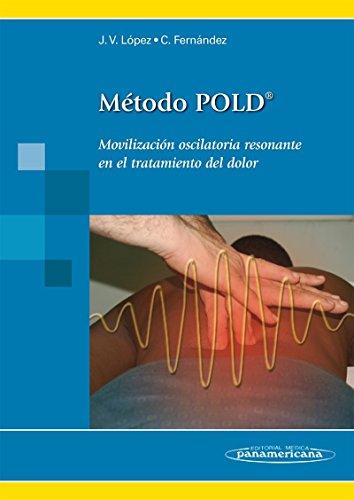 Metodo POLD: Movilizacion Oscilatoria Resonante En El Tratamiento Del Dolor / Resonant Oscillatory Mobilization Treatment Of Pain (Spanish Edition)