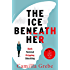 The Ice Beneath Her: The gripping psychological thriller for fans of I LET YOU GO