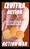 ACTION MAN: Discover the Secret to Effective use of Levitra to Overcoming Erectile Dysfunction and Premature Ejaculation