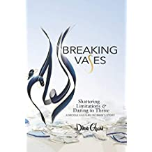 Breaking Vases: Shattering Limitations & Daring to Thrive - A Middle Eastern Woman's Story