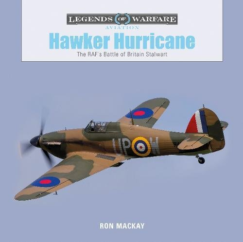 (Hawker Hurricane: The RAF's Battle of Britain Stalwart (Legends of Warfare: Aviation))