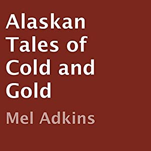 Alaskan Tales of Cold and Gold Audiobook