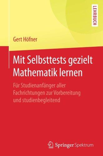 Mit Selbsttests gezielt Mathematik lernen: Für Studienanfänger aller Fachrichtungen zur Vorbereitung und studienbegleitend