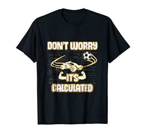 Don't Worry Its Calculated - Rocket Game League T-Shirt
