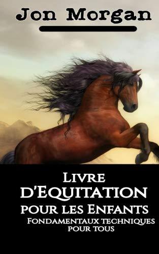 Livre d'Equitation pour les Enfants - Fondamentaux techniques pour tous (French Edition)