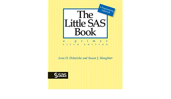 The little sas book a primer fifth edition ebook lora d delwiche the little sas book a primer fifth edition ebook lora d delwiche susan j slaughter amazon kindle store fandeluxe Image collections