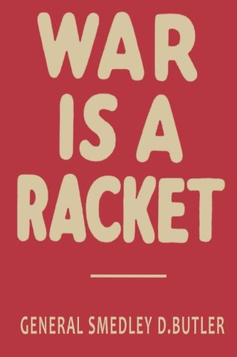 War is a Racket: The Antiwar Classic by America's Most Decorated (Racquets Platform)