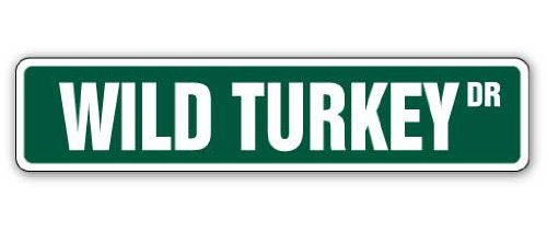 "WILD TURKEY Street Sign hunter hunting call Bourbon lover| Indoor/Outdoor |18"" Wide"