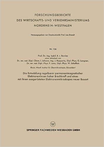 Die Entwicklung regelbarer permanentmagnetischer Elektronenlinsen hoher Brechkraft und eines mit ihnen ausgerüsteten Elektronenmikroskopes neuer ... und Verkehrsministeriums Nordrhein-Westfalen)