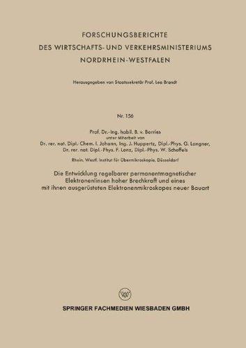 Die Entwicklung regelbarer permanentmagnetischer Elektronenlinsen hoher Brechkraft und eines mit ihnen ausgerüsteten Elektronenmikroskopes neuer ... Nordrhein-Westfalen) (German Edition)