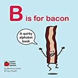 B is for bacon Children's Alphabet Book: A quirky alphabet book. (A quirky children's alphabet book)