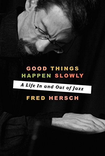 Good Things Happen Slowly: A Life In and Out of Jazz (Best Classical Pianists Today)
