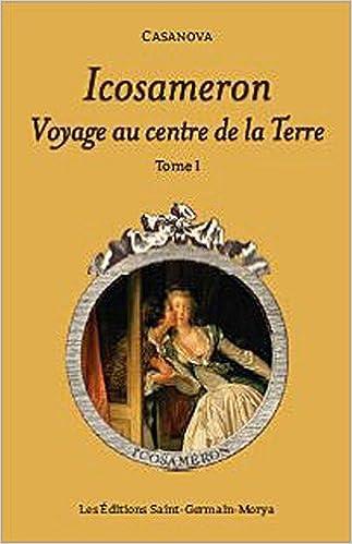 Icosameron : Voyage au centre de la Terre. Tome 1: Amazon.es: Casanova: Libros en idiomas extranjeros