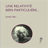 Une relativite bien particulieree par Sander Bais