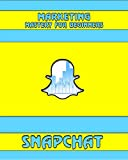 Snapchat: Marketing Mastery for Beginners: (Strategies for Business, Social Media, Snapchat Guide) (Snapchat, Social Media)