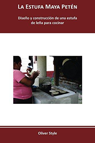 La Estufa Maya Petén: Diseño y construcción de una estufa de leña para cocinar (